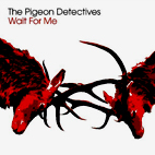 the pigeon detectives: Wait For Me