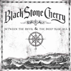 black stone cherry: Between The Devil & The Deep Blue Sea