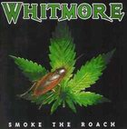 whitmore: Smoke The Roach