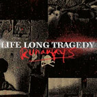 Life Long Tragedy: Runaways
