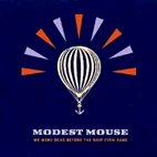 modest mouse: We Were Dead Before The Ship Even Sank