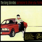 the long blondes: Someone To Drive Me Home