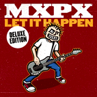 mxpx: Let It Happen [Deluxe Edition]