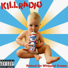 killradio: Raised On Whipped Cream