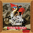 chunk no captain chunk: Pardon My French