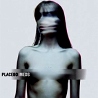placebo: Meds [US]