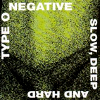 type o negative: Slow, Deep And Hard