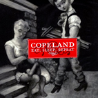 copeland: Eat Sleep Repeat