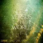 Versus The World: Drink. Sing. Live. Love.