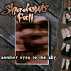shadows fall: Somber Eyes To The Sky