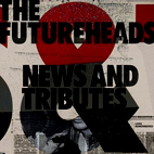futureheads: News And Tributes