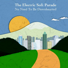 electric soft parade: No Need To Be Downhearted