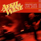 april wine: Greatest Hit Live 2003