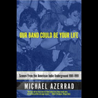 Michael Azerrad : Our Band Could Be Your Life
